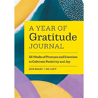 A Year of Gratitude Journal  52 Weeks of Prompts and Exercises to Cultivate Positivity amp Joy by Keir Brady