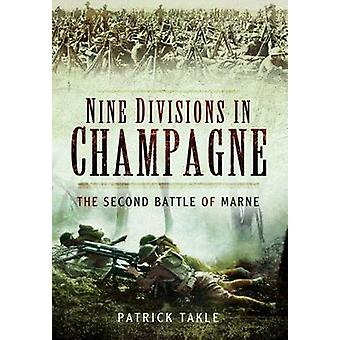 Nine Divisions in Champagne - The Second Battle of Marne by Patrick Ta