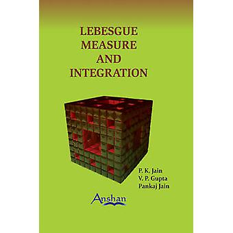 Lebesgue Measure and Integration (2nd Revised edition) by P. K. Jain