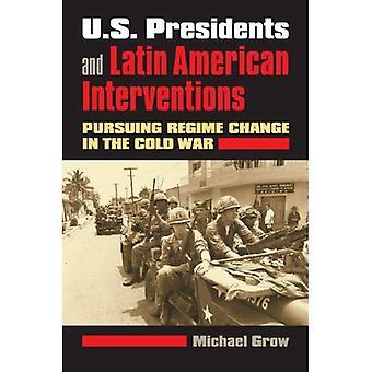U. s. presidenti e gli interventi dell'America Latina: perseguire il cambiamento di Regime nella guerra fredda