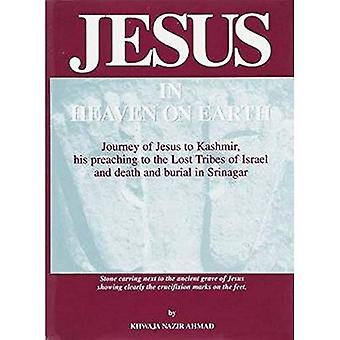 Jesus in Heaven on Earth: Journey of Jesus to Kashmir, His Preaching to the Lost Tribes of Israel, and Death and Burial in Srinagar