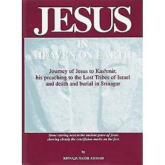 Jésus dans le ciel sur la terre: voyage de Jésus au Cachemire, sa prédication aux tribus perdues d'Israël et de mort et l'enterrement à Srinagar