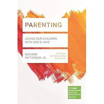 Parenting: Loving Our Children with God's Love (LifeBuilder Bible Studies)