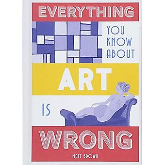Everything You Know About Art is Wrong (Everything You Know About...)