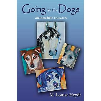 Going to the Dogs by Heydt & M. Louise