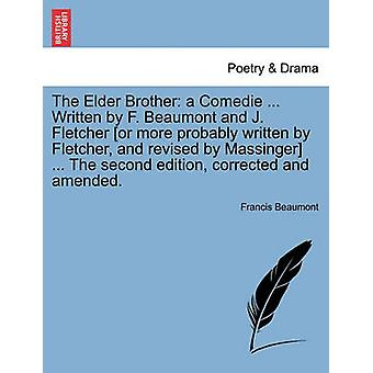 The Elder Brother a Comedie ... Written by F. Beaumont and J. Fletcher or more probably written by Fletcher and revised by Massinger by Beaumont & Francis