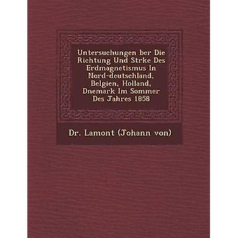 Untersuchungen BER Die Richtung und St RKE des Erdmagnetismus kaupungissa NordDeutschland Belgien Holland D Nemark im Sommer des Jahres 1858 by Dr Lamont Johann von