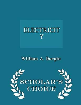 ELECTRICITY  Scholars Choice Edition by Durgin & William A.