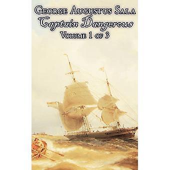 Captain Dangerous Volume 1 of 3 by George Augustus Sala Fiction Action  Adventure by Sala & George Augustus