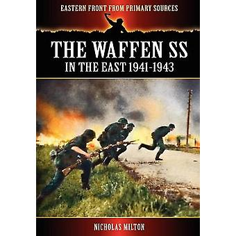The Waffen SS  In the East 19411943 by Milton & Nicholas
