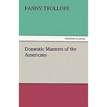 Domestic Manners of the Americans by Trollope & Fanny