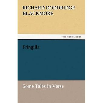 Fringilla Some Tales in Verse by Blackmore & R. D.