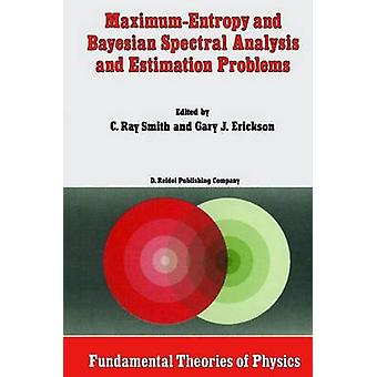 MaximumEntropy and Bayesian Spectral Analysis and Estimation Problems  Proceedings of the Third Workshop on Maximum Entropy and Bayesian Methods in Applied Statistics Wyoming U.S.A. August 14 1 by Smith & C.R.