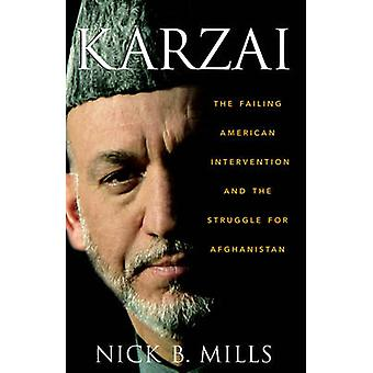 Karzai - The Failing American Intervention and the Struggle for Afghan