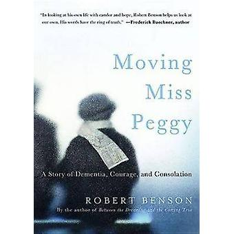 Moving Miss Peggy - A Story of Dementia - Courage and Consolation by R