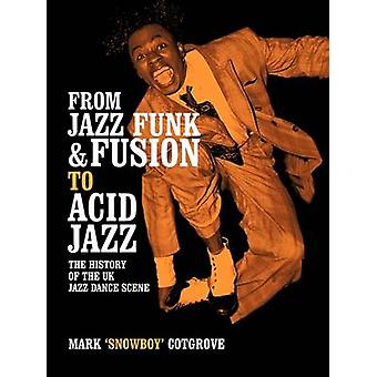 From Jazz Funk & Fusion to Acid Jazz  - The History of the UK Jazz Dan