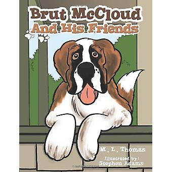 Brut McCloud And His Friends by M. L. Thomas - 9781467042598 Book