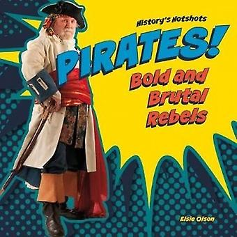 Pirates! Bold and Brutal Rebels by Elsie Olson - 9781532112737 Book
