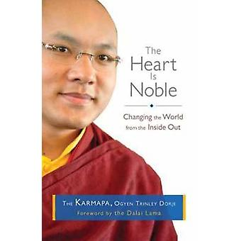 The Heart is Noble - Changing the World from the Inside out by Ogyen T