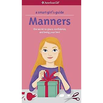 A Smart Girl's Guide - Manners - The Secrets to Grace - Confidence - an