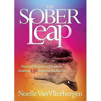 Salto sobrio - Saggezza pratica per creare una vita straordinaria oltre Addicti