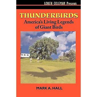 Thunderbirds Americas Living Legends of Giant Birds by Hall & Mark A.