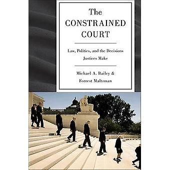 The Constrained Court - Law - Politics - and the Decisions Justices Ma