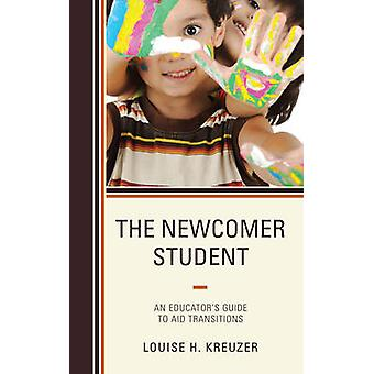 The Newcomer Student - An Educator's Guide to Aid Transitions by Louis