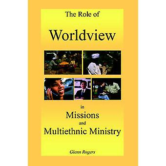 The Role of Worldview in Missions and Multiethnic Ministry by Rogers & Glenn