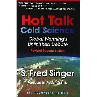 Hot Talk - Cold Science - Global Warming's Unfinished Debate by S. Fre