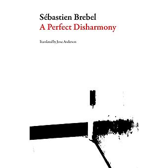 A Perfect Disharmony by Saebastien Brebel