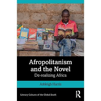 Afropolitanism and the Novel  Derealizing Africa by Harris & Ashleigh