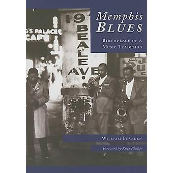 Memphis Blues - Birthplace of a Music Tradition by William Bearden - K
