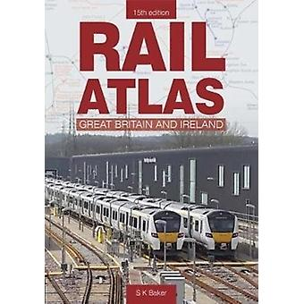 Rail Atlas Of Great Britain And Ireland 15th Edition by S Baker