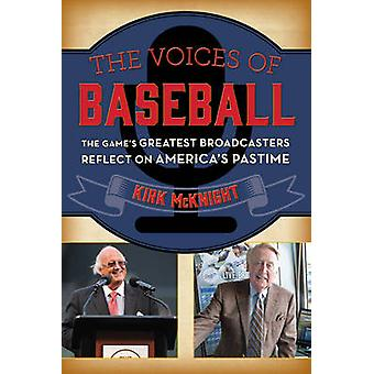 The Voices of Baseball  The Games Greatest Broadcasters Reflect on Americas Pastime by Kirk McKnight