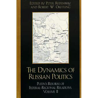 The Dynamics of Russian Politics by Edited by Peter Reddaway & Edited by Robert W Orttung & Contributions by Boris Demidov & Contributions by Philip Hanson & Contributions by Henry E Hale & Contributions by Vladimir Kontorovich & Contri