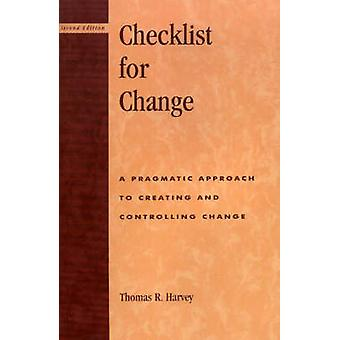 Checklist for Change A Pragmatic Approach for Creating and Controlling Change by Harvey & Thomas R.