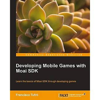 Developing Mobile Games with Moai SDK by Tufro & Francisco