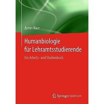 Humanbiologie fr Lehramtsstudierende  Ein Arbeits und Studienbuch by Baur & Armin