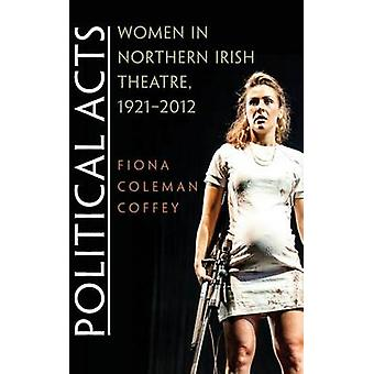 Political Acts Women in Northern Irish Theatre 19212012 by Coffey & Fiona Coleman
