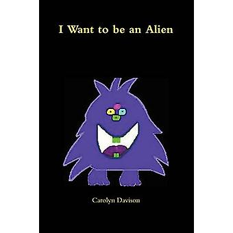 I Want to Be an Alien by Davison & Carolyn