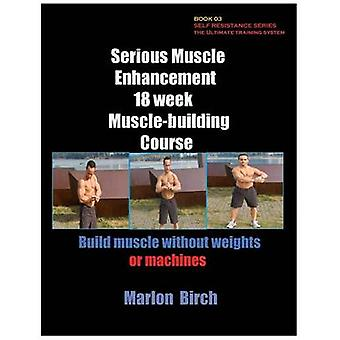 Serious Muscle Enhancement 18 Week MuscleBuilding Course by Birch & Marlon