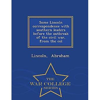 Some Lincoln correspondence with southern leaders before the outbreak of the civil war from the col  War College Series by Abraham & Lincoln