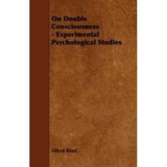 On Double Consciousness  Experimental Psychological Studies by Binet & Alfred