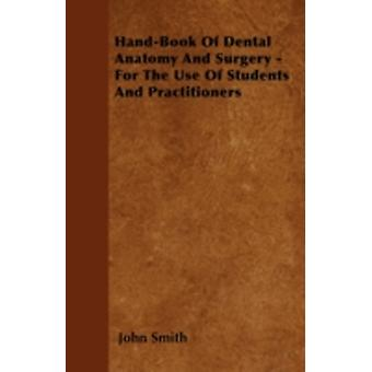 HandBook Of Dental Anatomy And Surgery  For The Use Of Students And Practitioners by Smith & John