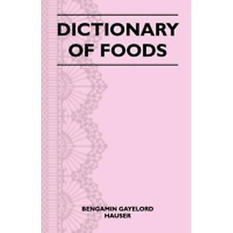 Dictionary of Foods by Hauser & Bengamin Gayelord