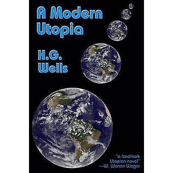 A Modern Utopia by Wells & H.G.