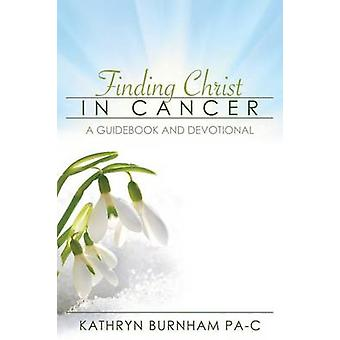 Finding Christ in Cancer A Guidebook and Devotional by Burnham & Kathryn