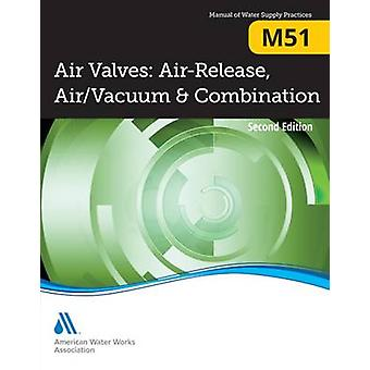 M51 Luftventile Air Release AirVacuum und Combination Second Edition von AWWA