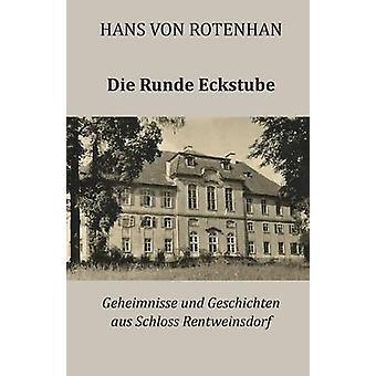 Die Runde Eckstube Geheimnisse und Geschichten aus Schloss Rentweinsdorf by Rotenhan & Hans von